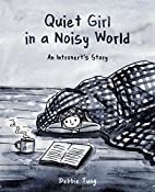 Quiet Girl in a Noisy World: An Introvert's…