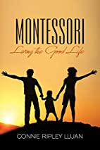 Montessori: Living the Good Life by Connie…