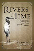Rivers of Time by Richard G. Moriarty