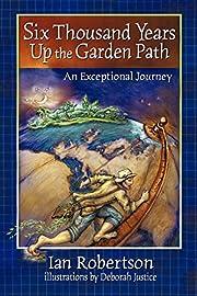 Six Thousand Years Up the Garden Path de Ian…