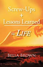 Screw-Ups Lessons Learned = Life by Bella…