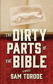 The Dirty Parts of the Bible: A Novel de Sam…