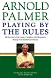 Playing by the rules : all the rules of the game, complete with memorable rulings from golf's rich history / Arnold Palmer