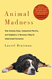 Animal Madness: How Anxious Dogs, Compulsive…