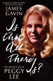 Is that all there is? : the strange life of Peggy Lee / James Gavin
