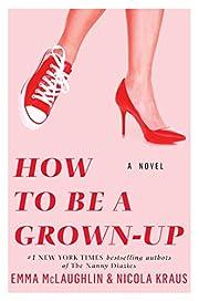 How to Be a Grown-Up: A Novel – tekijä:…