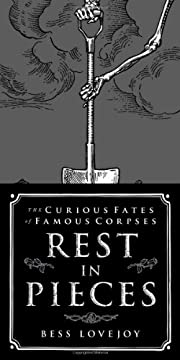 Rest in Pieces: The Curious Fates of Famous…