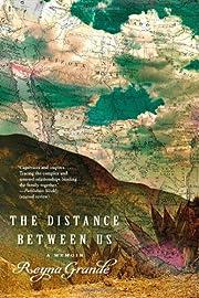 The distance between us : a memoir af Reyna…