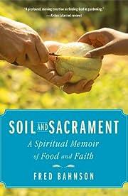 Soil and Sacrament: A Spiritual Memoir of…