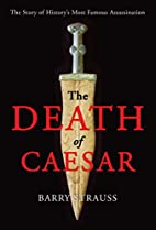 The Death of Caesar: The Story of History's…