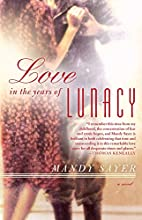 Love in the Years of Lunacy: A Novel by…