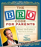 Bro Code for Parents: What to Expect When You're Awesome (Book) written by Barney Stinson