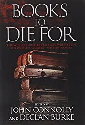 Books to Die For: The World's Greatest Mystery Writers on the World's Greatest Mystery Novels, edited by John Connolly and Declan Burke