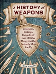 A History of Weapons: Crossbows, Caltrops,…