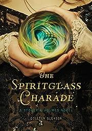 The Spiritglass Charade: A Stoker & Holmes…