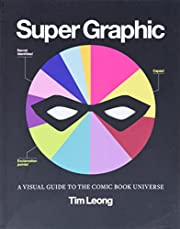Super Graphic: A Visual Guide to the Comic…