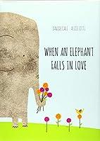 When an Elephant Falls in Love by Davide…