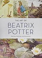 The Art of Beatrix Potter: Sketches,…