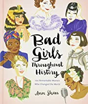 Bad Girls Throughout History: 100 Remarkable…