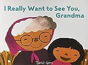 I Really Want to See You, Grandma: (Books…