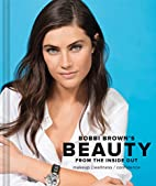 Bobbi Brown Beauty from the Inside Out:…