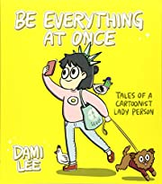 Be Everything at Once: Tales of a Cartoonist…