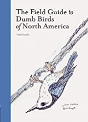 The Field Guide to Dumb Birds of North…