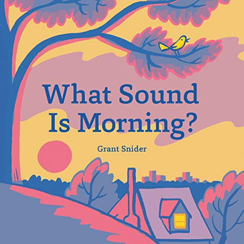 What Sound is Morning? By Grant Snider