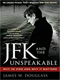 JFK and the unspeakable : why he died and why it matters / James W. Douglass