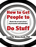How to get people to do stuff : master the art and science of persuasion and motivation / Susan M. Weinschenk