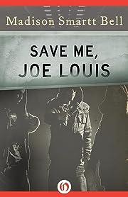 Save Me, Joe Louis de Madison Smartt Bell