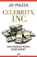 Celebrity, Inc.: How Famous People Make…