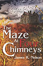 The Maze at Four Chimneys by James Nelson