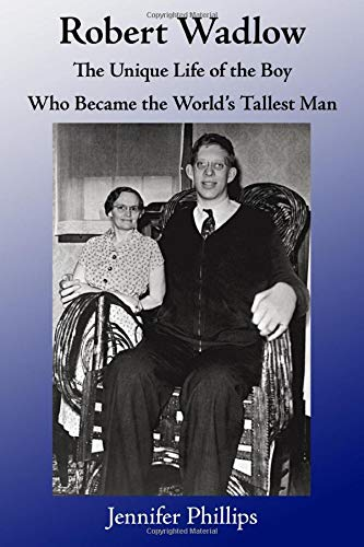 robert wadlow the unique life of the boy who became the world s