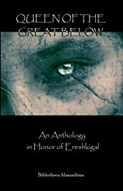 Queen of the Great Below: An Anthology in…