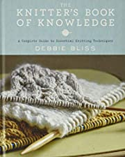 The Knitter's Book of Knowledge: A Complete…