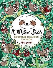 A Million Sloths (A Million Creatures to…