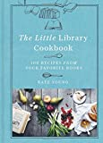 The little library cookbook : 100 recipes from your favorite books / Kate Young ; photographs by Lean Timms