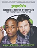 Psych's Guide to Crime Fighting for the Totally Unqualified (Book) written by Burton Guster, Shawn Spencer