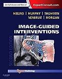 Image-guided interventions / Matthew A. Mauro, Kieran P.J. Murphy, Kenneth R. Thomson, Anthony C. Venbrux, Robert A. Morgan