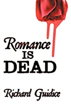 Romance Is Dead by Richard Guidice