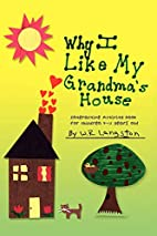 Why I Like My Grandma's House by W R.…
