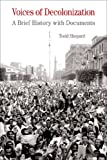 Voices of decolonization : a brief history with documents / Todd Shepard