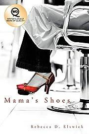 Mama's Shoes por Rebecca D. Elswick