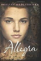 Allegra by Shelley Hrdlitschka