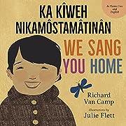 We Sang You Home / Ka Kîweh…