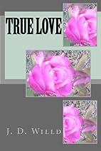True Love by J. D. Willd
