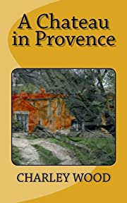 A Chateau in Provence de Charley Wood