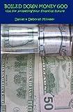 BOILED DOWN MONEY GOO - tips for propelling your financial future, Minteer, Deborah; Minteer, Daniel
