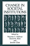 Change in societal institutions / edited by Maureen T. Hallinan, David M. Klein, and Jennifer Glass